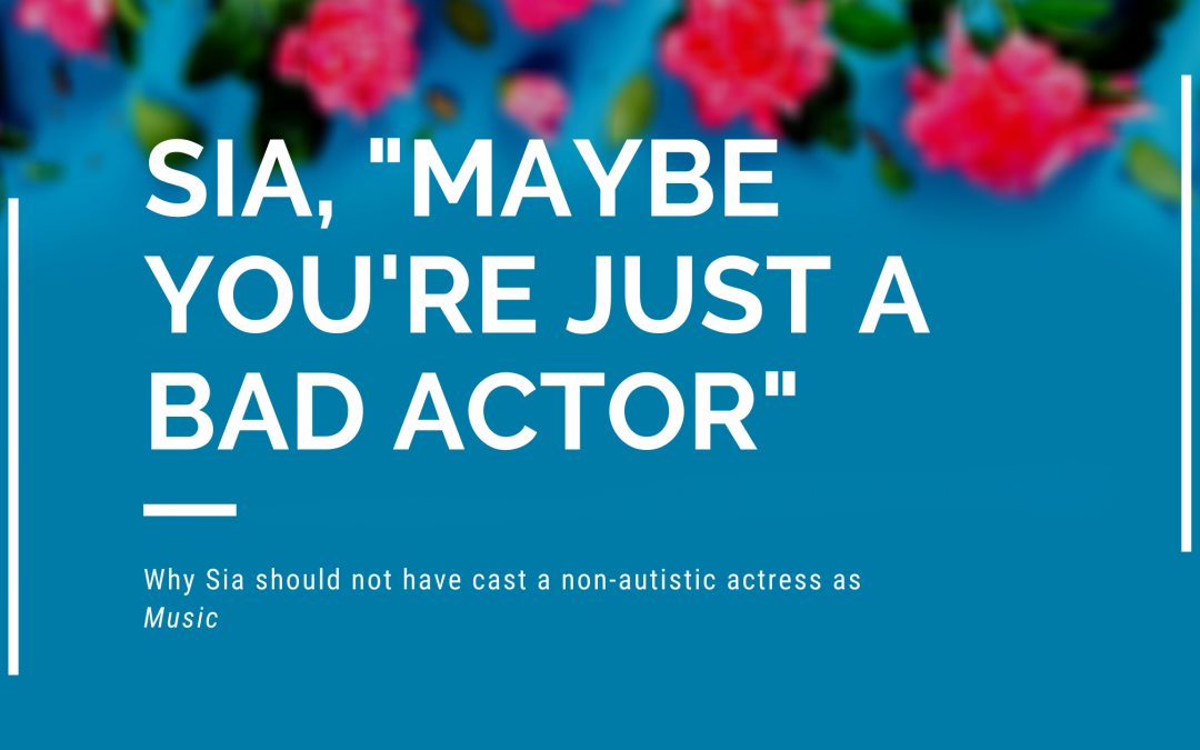 """Sia, """"maybe you're just a bad actor."""""""