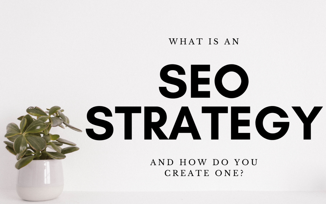 What is an SEO strategy and how do you create one?