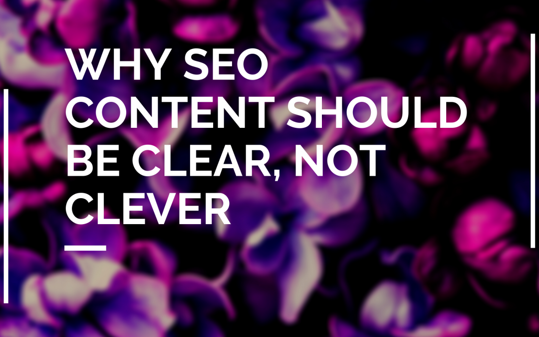 Why Your SEO Content Should Be Clear, Not Clever